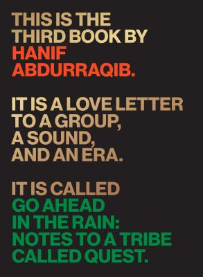 Click for more detail about Go Ahead in the Rain: Notes to a Tribe Called Quest by Hanif Abdurraqib