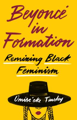 Click for more detail about Beyoncé in Formation: Remixing Black Feminism by Omise'eke Natasha Tinsley