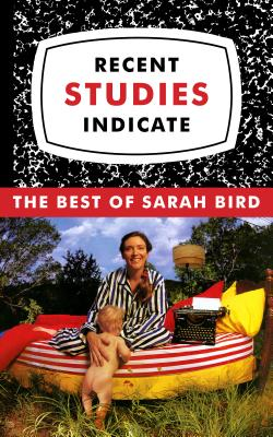 Click for more detail about Recent Studies Indicate: The Best of Sarah Bird by Sarah Bird