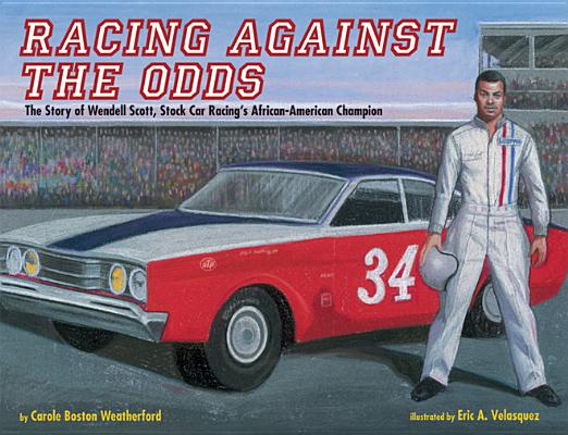 Click for more detail about Racing against the Odds: The Story of Wendell Scott, Stock Car Racing's African-American Champion by Carole Boston Weatherford