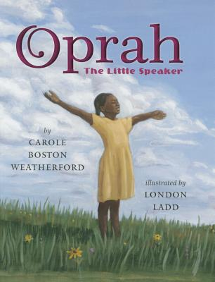 Click for more detail about Oprah: The Little Speaker by Carole Boston Weatherford