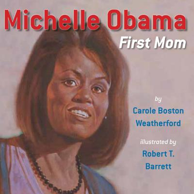 Click for more detail about Michelle Obama: First Mom by Carole Boston Weatherford