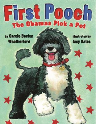 Click for more detail about First Pooch: The Obamas Pick a Pet by Carole Boston Weatherford