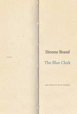 Click for more detail about The Blue Clerk: Ars Poetica in 59 Versos by Dionne Brand