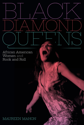 Click for more detail about Black Diamond Queens: African American Women and Rock and Roll by Maureen Mahon