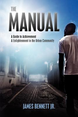 Book Cover The Manual: A Guide To Achievement & Enlightment In The Urban Community by James Bennett Jr.