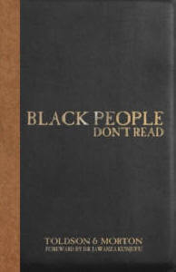Click for more detail about Black People Don't Read: The Definitive Guide To Dismantling Stereotypes And Negative Statistical Claims About Black Americans by Janks Morton and Dr. Ivory A. Toldson
