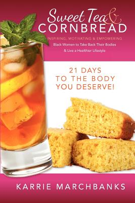 Click for more detail about Sweet Tea And Cornbread: Inspiring, Motivating And Empowering Black Women To Take Back Their Bodies & Live A Healthier Lifestyle (Volume 1) by Karrie Marchbanks