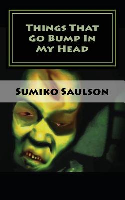 Click for more detail about Things That Go Bump In My Head: A Book of Short Stories by Sumiko Saulson