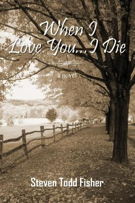 Click for more detail about When I Love You…I Die by Steven Todd Fisher