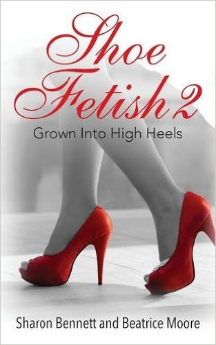 Click for more detail about Shoe Fetish 2: Grown Into High Heels by Sharon Bennett & Beatrice Moore