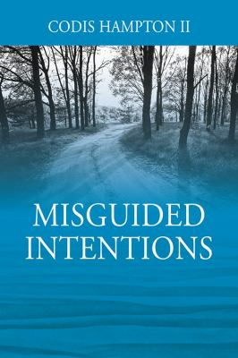 Click for more detail about Misguided Intentions by Codis Hampton II