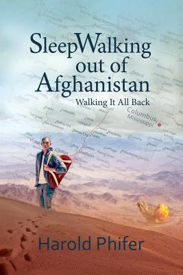 Click for more detail about Sleep Walking Out of Afghanistan: Walking It All Back by Harold Phifer