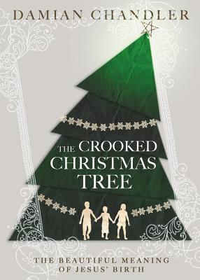 Click for more detail about The Crooked Christmas Tree: The Beautiful Meaning of Jesus' Birth by Damian Chandler