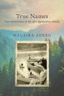 Click for more detail about True Names: Four Generations of My Afro Appalachian Family by Malaika Adero