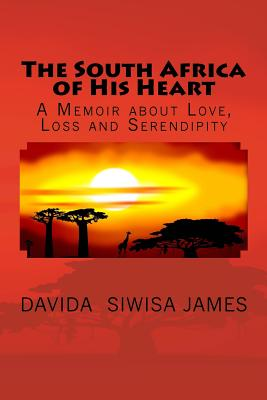 Click for more detail about The South Africa of His Heart: A Memoir about Love, Loss and Serendipity: a work of creative nonfiction by Davida Siwisa James
