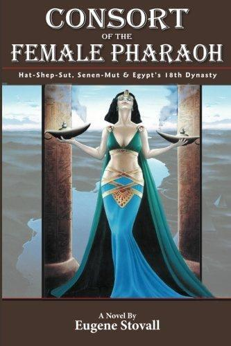 Click for more detail about Consort Of The Female Pharaoh: Hat-Shep-Sut, Senen-Mut And Egypt's 18Th Dynasty by Eugene Stovall