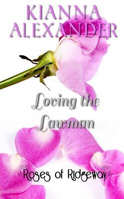 Click for more detail about Loving the Lawman: A Roses of Ridgeway Novella (The Roses of Ridgeway) (Volume 3) by Kianna Alexander