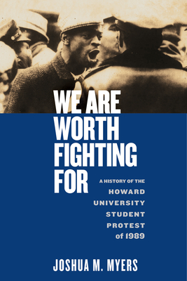 Click for more detail about We Are Worth Fighting for: A History of the Howard University Student Protest of 1989 by Joshua M. Myers