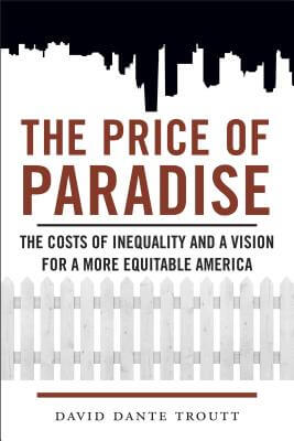 Click for more detail about The Price of Paradise: The Costs of Inequality and a Vision for a More Equitable America by David Dante Troutt