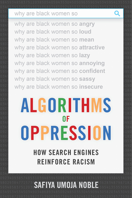 Book Cover Algorithms Of Oppression: How Search Engines Reinforce Racism by Safiya Umoja Noble
