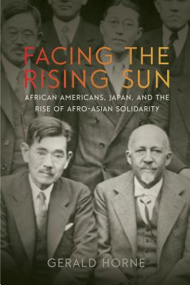 Book Cover Facing the Rising Sun: African Americans, Japan, and the Rise of Afro-Asian Solidarity by Gerald Horne