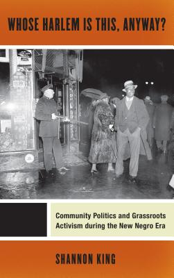Click for more detail about Whose Harlem Is This, Anyway?: Community Politics and Grassroots Activism during the New Negro Era by Shannon King