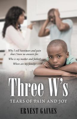 Click for more detail about Three W's: Tears of Pain and Joy by Ernest Gaines