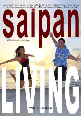 Click for more detail about Saipan Living!: Where on Earth is Saipan??? A comprehensive guide for moving to, finding a job, working, living or vacationing in the Northern Mariana Islands of Saipan, Tinian and Rota. by Walt Goodridge