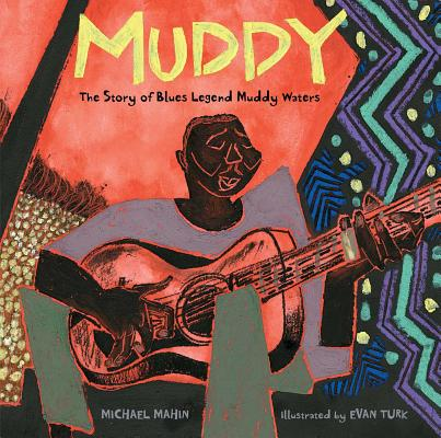 Click for more detail about Muddy: The Story of Blues Legend Muddy Waters by Evan Turk
