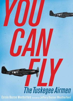 Click for more detail about You Can Fly: The Tuskegee Airmen by Carole Boston Weatherford