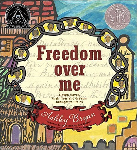 Click for more detail about Freedom Over Me: Eleven Slaves, Their Lives and Dreams Brought to Life by Ashley Bryan
