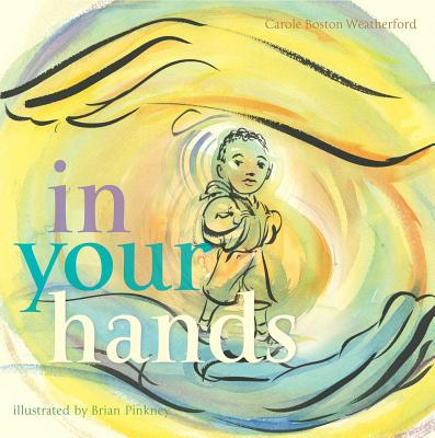 Click for more detail about In Your Hands by Carole Boston Weatherford