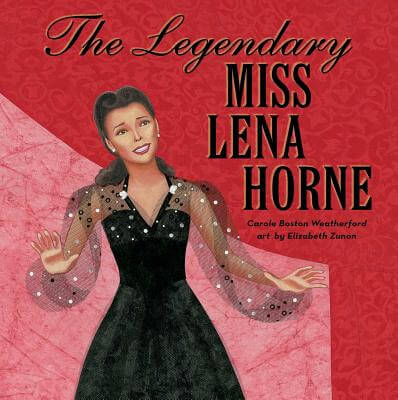 Click for more detail about The Legendary Miss Lena Horne by Carole Boston Weatherford