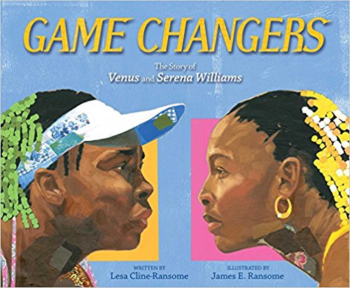 Click for more detail about Game Changers: The Story of Venus and Serena Williams by Lesa Cline-Ransome