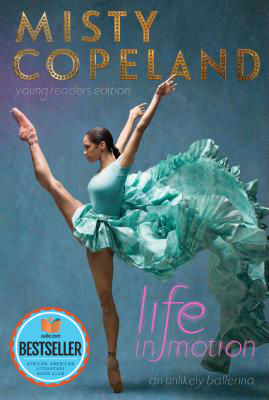 Click for more detail about Life in Motion: An Unlikely Ballerina Young Readers Edition by Misty Copeland