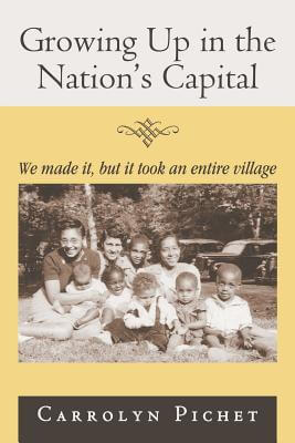 Book Cover Growing Up In The Nation's Capital: We Made It, But It Took An Entire Village by Carrolyn Pichet