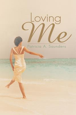 Click for more detail about Loving Me by Patricia A. Saunders