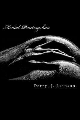 Click for more detail about Mental Penetrayshun by Darryl J. Johnson