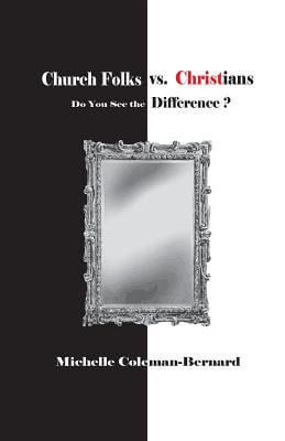 Click for more detail about Church Folks vs. Christians: Do You See the Difference? by Michelle Coleman-Bernard