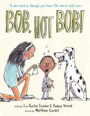 Click for more detail about Bob, Not Bob!: *to be read as though you have the worst cold ever by Audrey Vernick