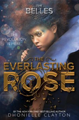 Click for more detail about The Everlasting Rose (The Belles) by Dhonielle Clayton