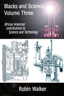 Click for more detail about Blacks And Science Volume Three: African American Contributions To Science And Technology by Robin Walker