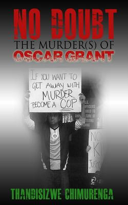 Click for more detail about No Doubt: The Murder(s) of Oscar Grant by Thandisizwe Chimurenga
