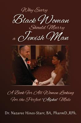 Click for a larger image of Why Every Black Woman Should Marry A Jewish Man: A Book For All Women Looking For The Perfect