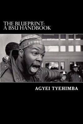 Click for more detail about The Blueprint: A Black Student Union Handbook by Agyei Tyehimba