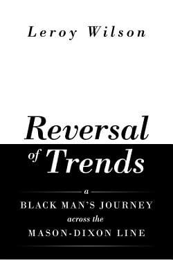Book Cover Reversal of Trends: A Black Man's Journey across the Mason-Dixon Line by Leroy Wilson