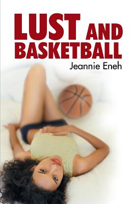 Click for more detail about Lust And Basketball by Jeannie Eneh