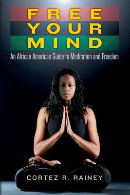 Click for a larger image of Free Your Mind: An African American Guide to Meditation and Freedom