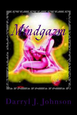 Click for more detail about Mindgazm: Mental Penetrayshun 2 by Darryl J. Johnson